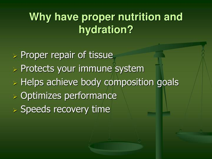 Why have proper nutrition and hydration