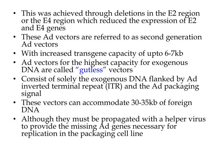 This was achieved through deletions in the E2 region or the E4 region which reduced the expression of E2 and E4 genes