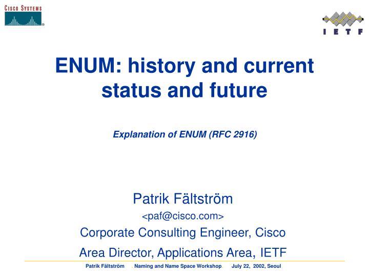 Enum history and current status and future explanation of enum rfc 2916