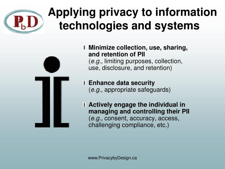 Applying privacy to information technologies and systems