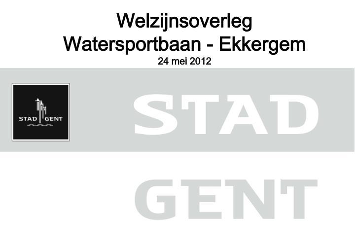 Welzijnsoverleg watersportbaan ekkergem 24 mei 2012
