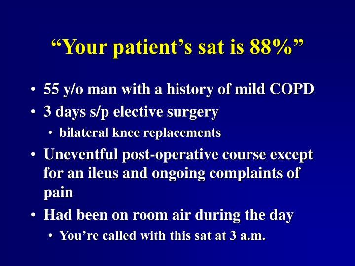 Your patient s sat is 88