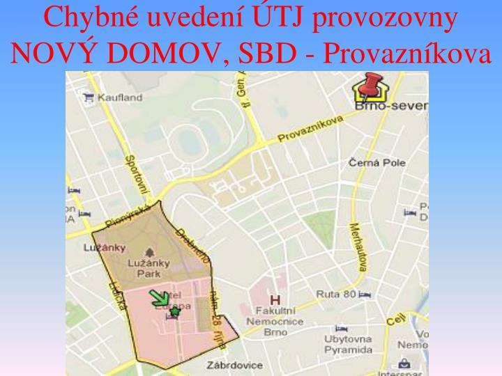 Chybné uvedení ÚTJ provozovny NOVÝ DOMOV, SBD - Provazníkova