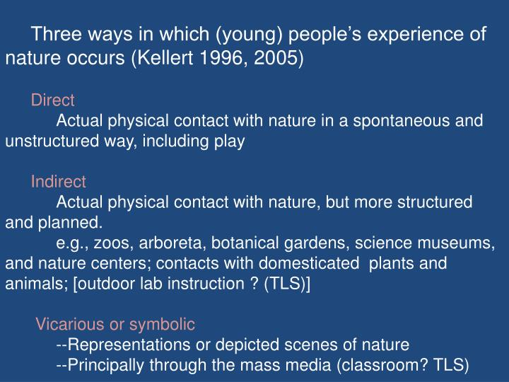 Three ways in which (young) people's experience of nature occurs (Kellert 1996, 2005)