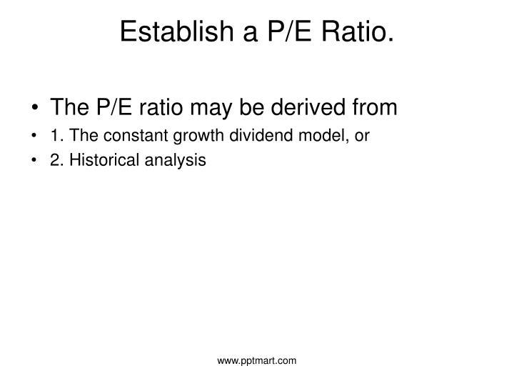 Establish a P/E Ratio.