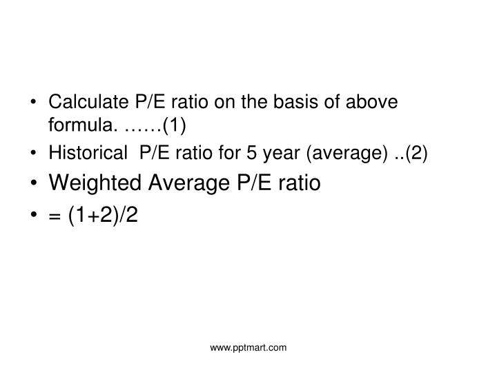Calculate P/E ratio on the basis of above formula. ……(1)