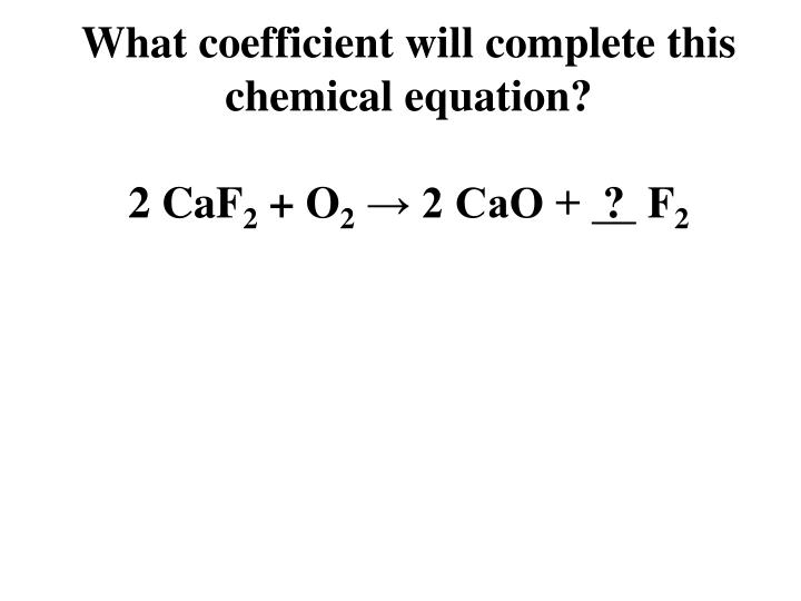 What coefficient will complete this chemical equation?