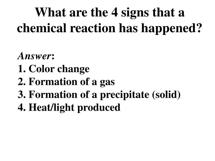 What are the 4 signs that a chemical reaction has happened?