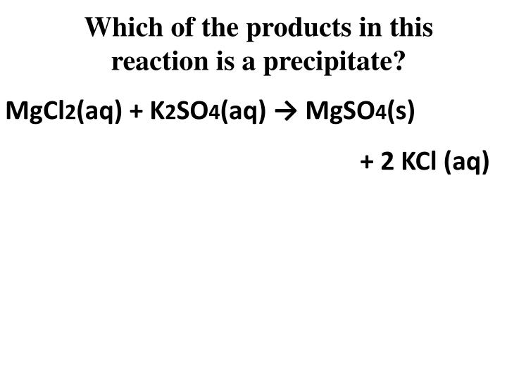 Which of the products in this reaction is a precipitate?