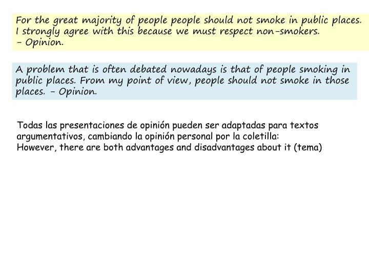 For the great majority of people people should not smoke in public places.