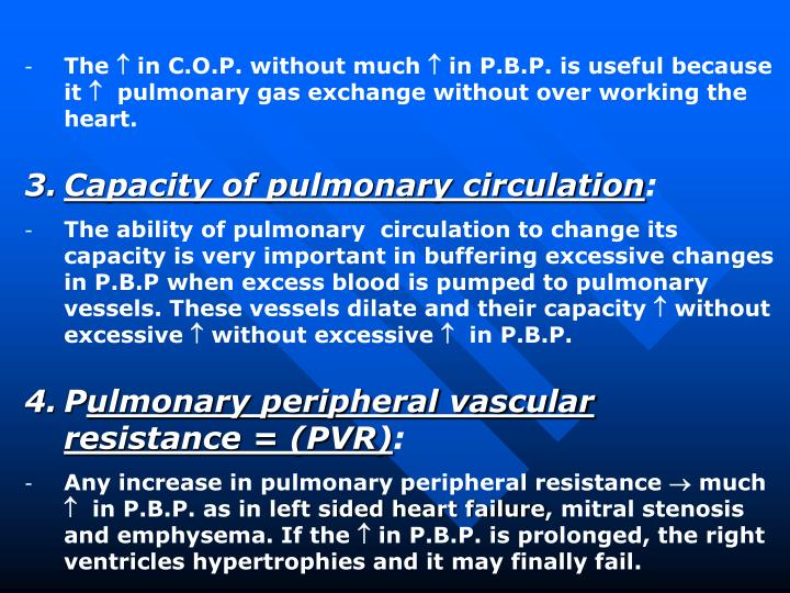 The  in C.O.P. without much  in P.B.P. is useful because it   pulmonary gas exchange without over working the heart.