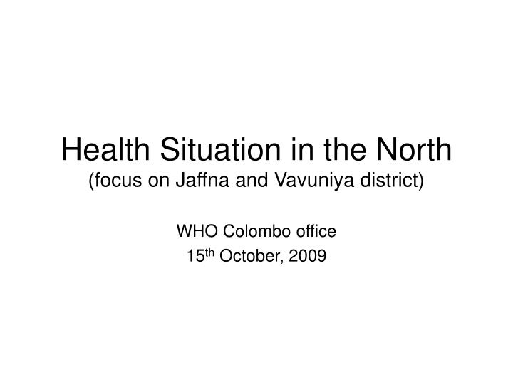 Health situation in the north focus on jaffna and vavuniya district