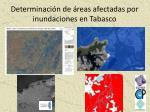 determinaci n de reas afectadas por inundaciones en tabasco