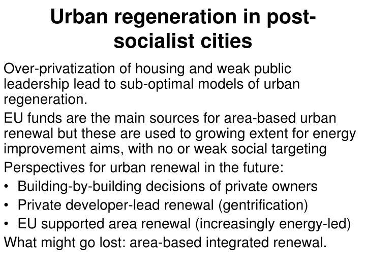 Urban regeneration in post-socialist cities