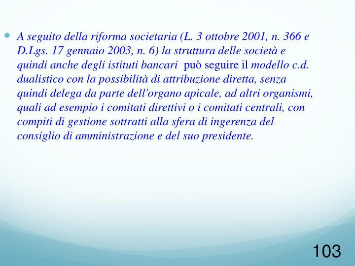 A seguito della riforma societaria (L. 3 ottobre 2001, n. 366 e D.Lgs. 17 gennaio 2003, n. 6) la struttura delle società e quindi anche degli istituti bancari