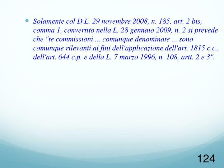 """Solamente col D.L. 29 novembre 2008, n. 185, art. 2 bis, comma 1, convertito nella L. 28 gennaio 2009, n. 2 si prevede che """"te commissioni ... comunque denominate ... sono comunque rilevanti ai fini dell'applicazione dell'art. 1815 c.c., dell'art. 644 c.p. e della L. 7 marzo 1996, n. 108, artt. 2 e 3""""."""