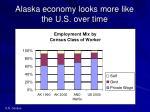 alaska economy looks more like the u s over time