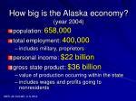 how big is the alaska economy year 2004