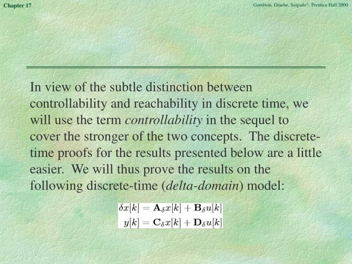 In view of the subtle distinction between controllability and reachability in discrete time, we will use the term