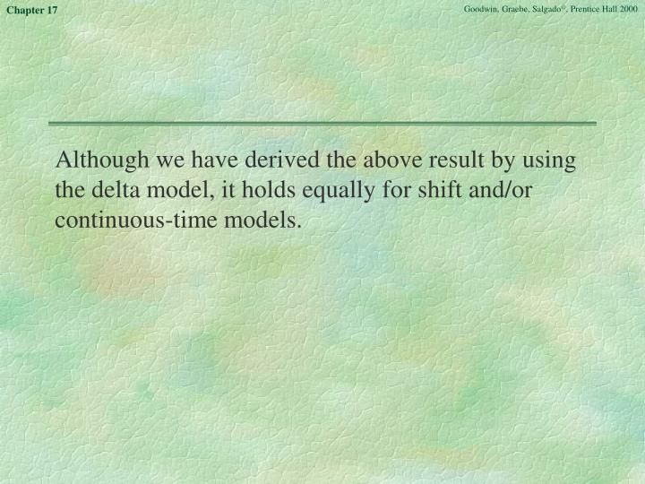 Although we have derived the above result by using the delta model, it holds equally for shift and/or continuous-time models.