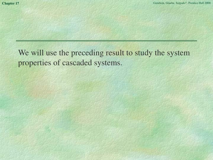 We will use the preceding result to study the system properties of cascaded systems.