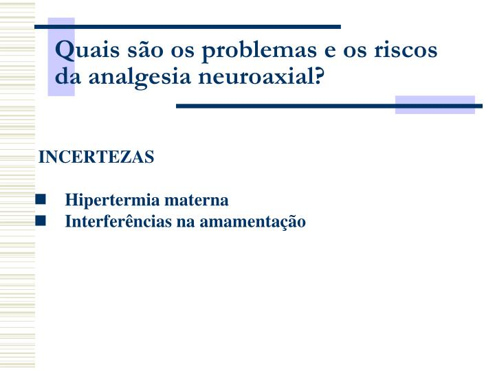 Quais são os problemas e os riscos da analgesia neuroaxial?