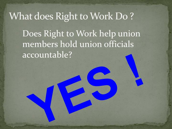 What does Right to Work Do ?