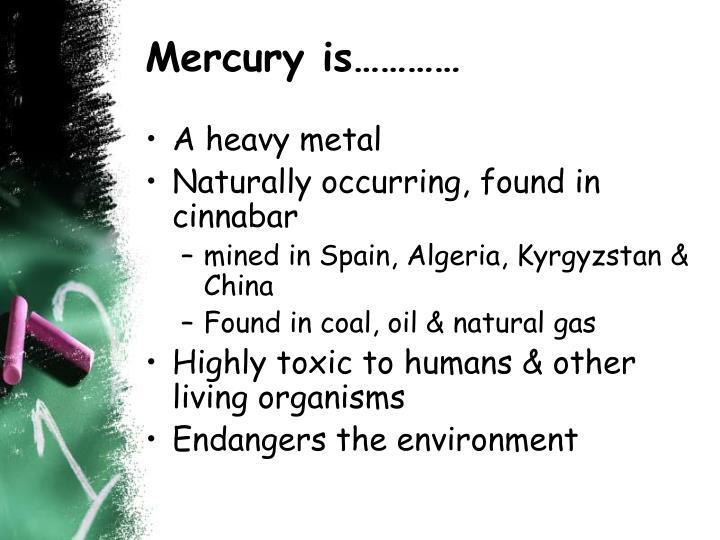 Mercury is…………