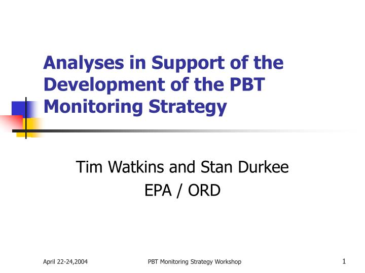 Analyses in support of the development of the pbt monitoring strategy