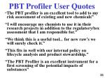 pbt profiler user quotes