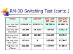 rm 3d switching test contd2