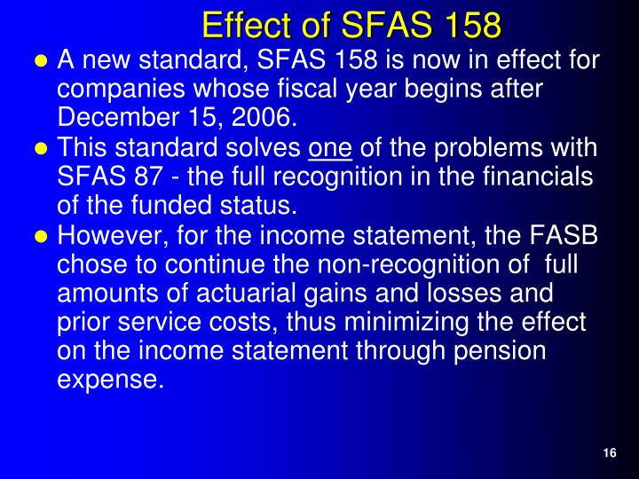 A new standard, SFAS 158 is now in effect for companies whose fiscal year begins after December 15, 2006.
