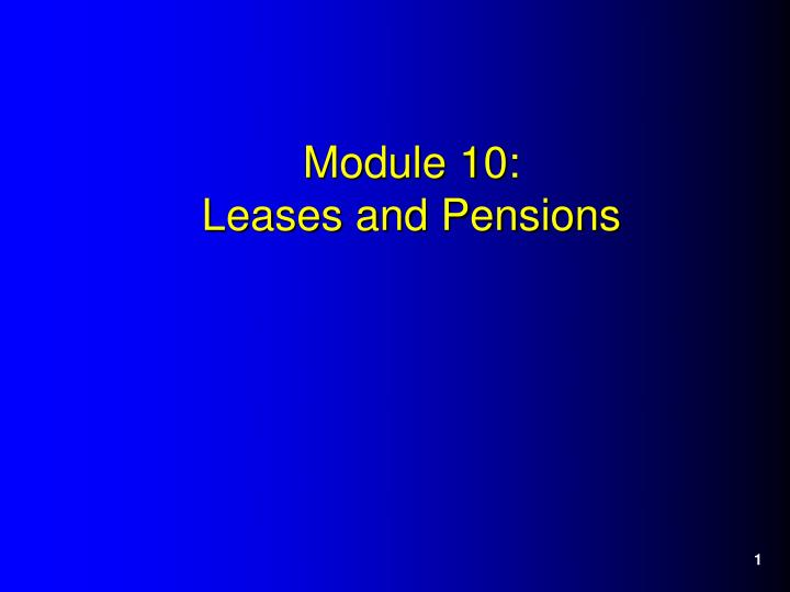 Module 10 leases and pensions