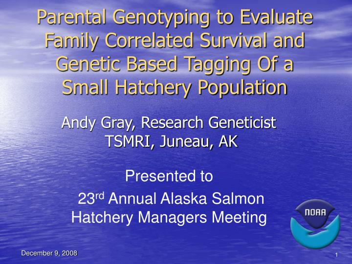 Parental Genotyping to Evaluate Family Correlated Survival and Genetic Based Tagging Of a Small Hatc...