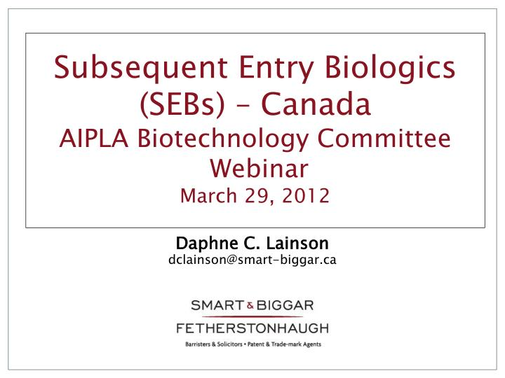 Subsequent entry biologics sebs canada aipla biotechnology committee webinar march 29 2012