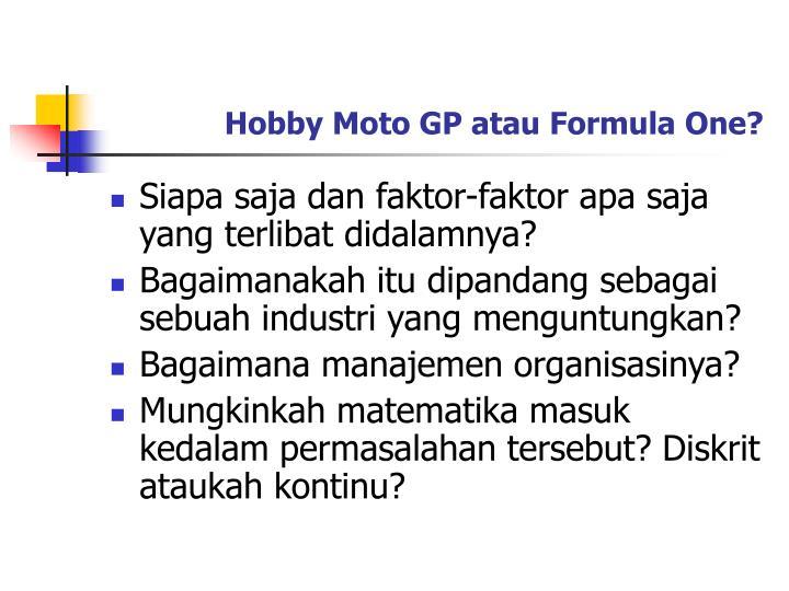 Hobby Moto GP atau Formula One?