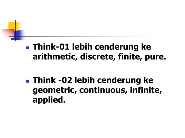 Think-01 lebih cenderung ke arithmetic, discrete, finite, pure.