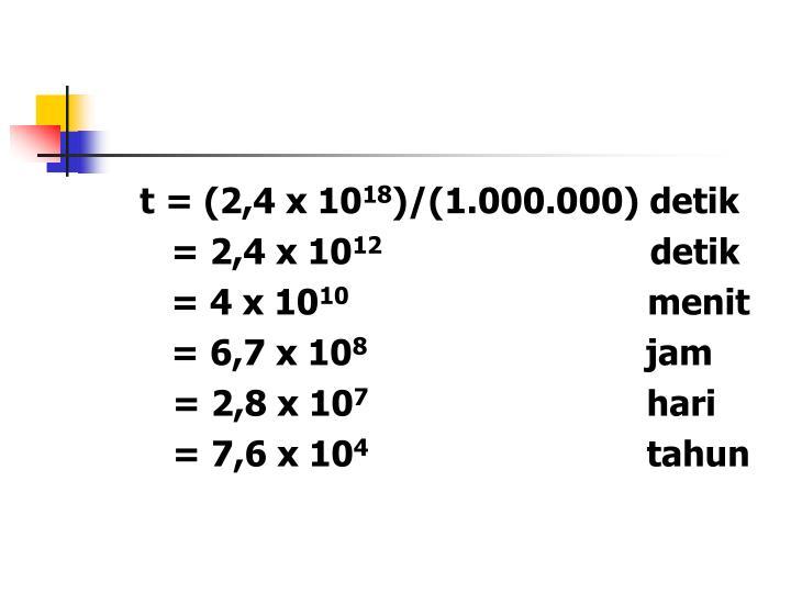 t = (2,4 x 10
