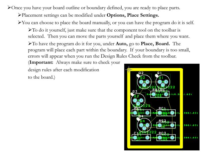 Once you have your board outline or boundary defined, you are ready to place parts.