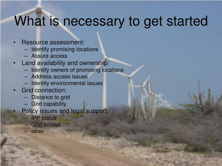 What is necessary to get started