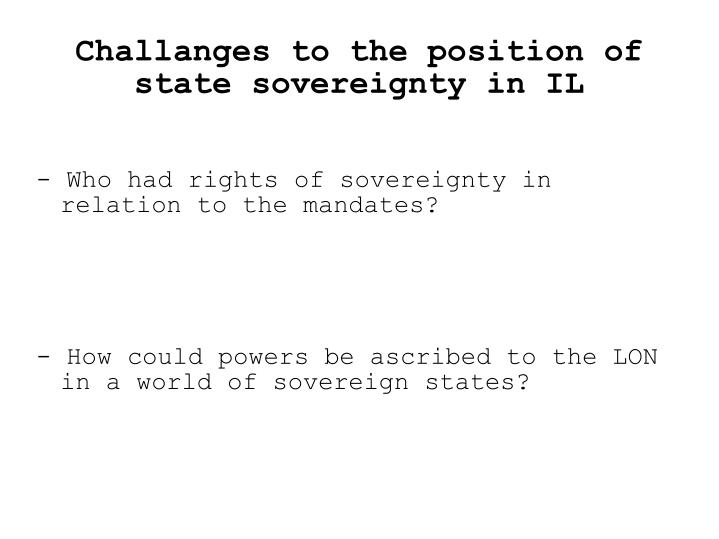 Challanges to the position of state sovereignty in IL