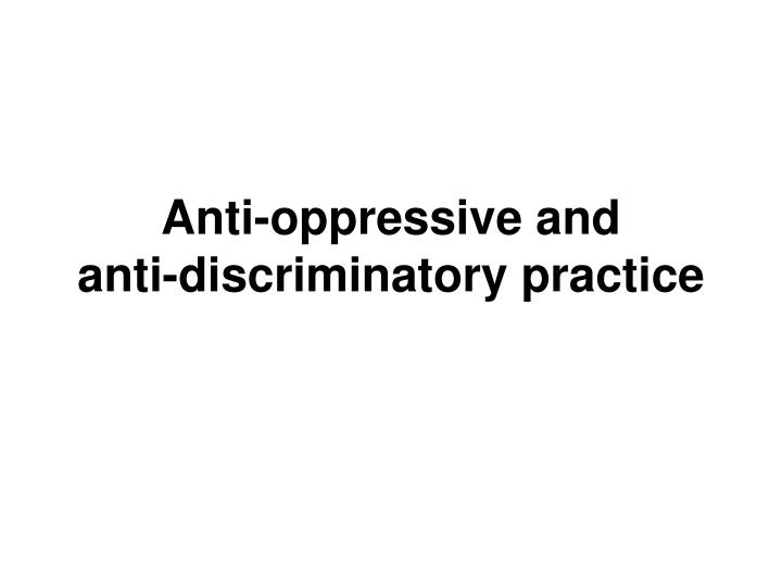 Anti-oppressive and