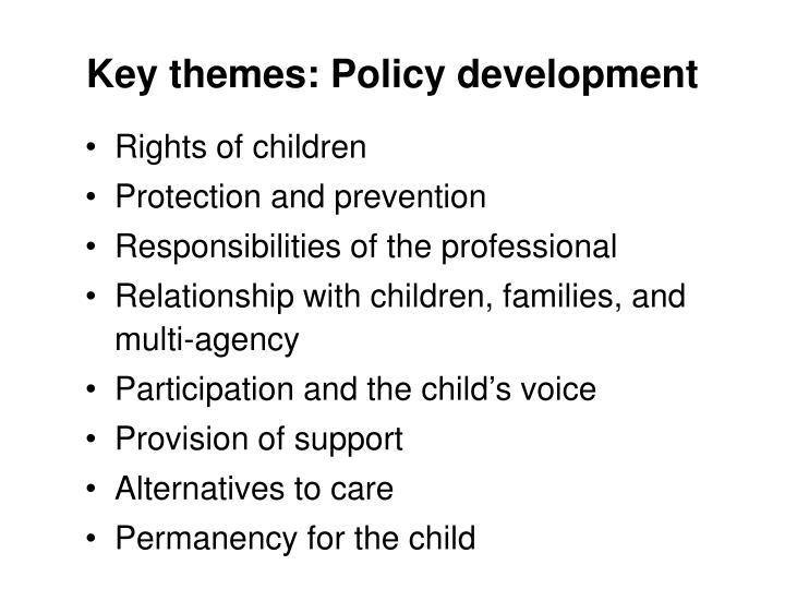 Key themes: Policy development