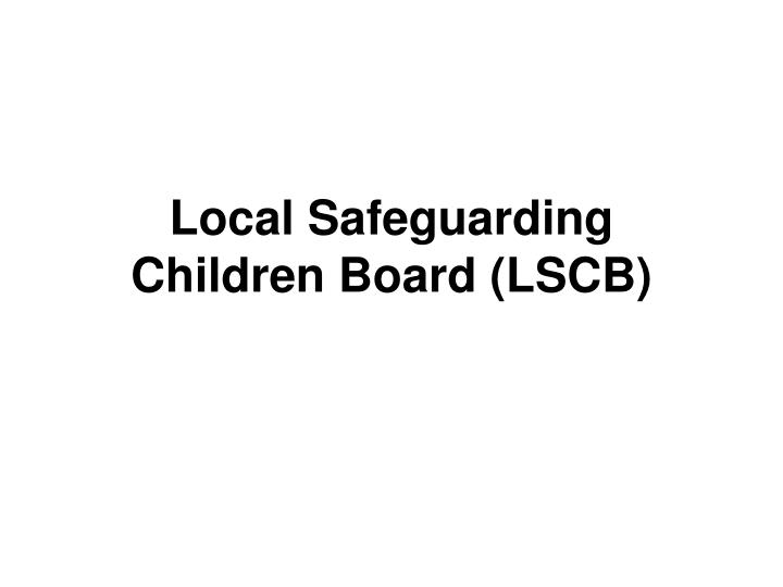Local Safeguarding Children Board (LSCB)