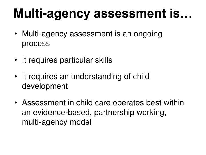Multi-agency assessment is…