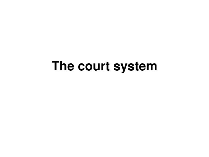 The court system