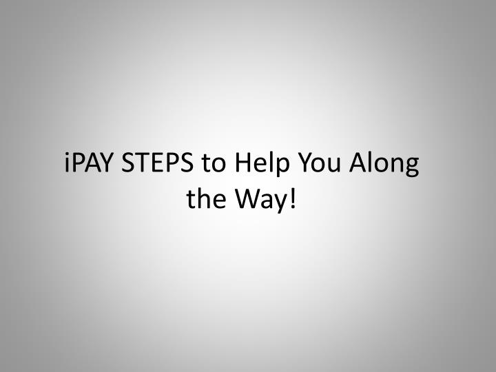 Ipay steps to help you along the way