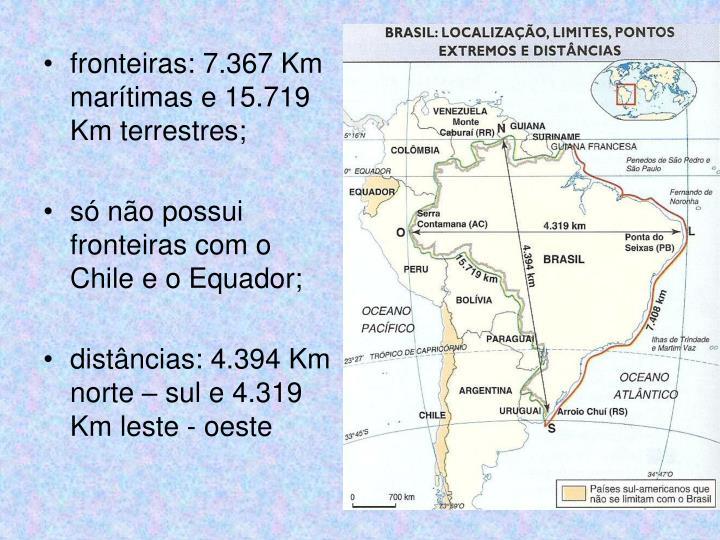 fronteiras: 7.367 Km marítimas e 15.719 Km terrestres;