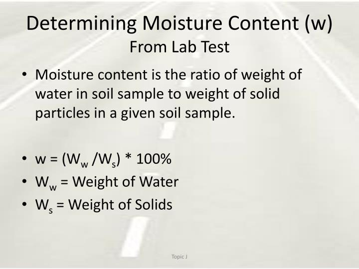 determination of moisture Soil moisture content 2 scope this method covers the laboratory determination of the moisture content of a soil as a percentage of its oven-dried weight.