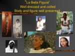 la bella figura well dressed and coifed body and figure well presented